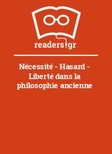 Nécessité - Hasard - Liberté dans la philosophie ancienne