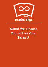 Would You Choose Yourself as Your Parent?