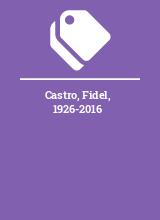 Castro, Fidel, 1926-2016