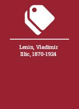 Lenin, Vladimir Illic, 1870-1924