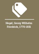 Hegel, Georg Wilhelm Friedrich, 1770-1831